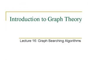 Introduction to Graph Theory Lecture 16 Graph Searching