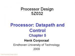 Processor Design 5 Z 032 Processor Datapath and