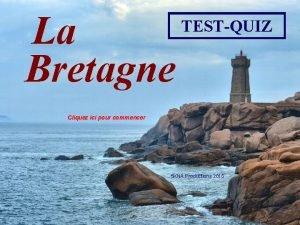 La Bretagne TESTQUIZ Cliquez ici pour commencer 5