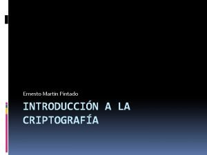 Ernesto Martn Pintado INTRODUCCIN A LA CRIPTOGRAFA Criptografa