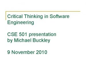 Critical Thinking in Software Engineering CSE 501 presentation