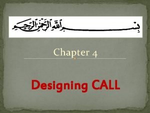 Chapter 4 Designing CALL Steps Designing CALL OBJECTIVE