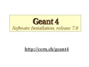 Software Installation release 7 0 http cern chgeant
