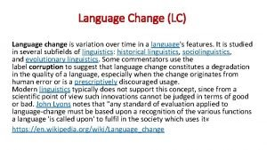 Language Change LC Language change is variation over