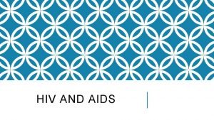 HIV AND AIDS HIV STRUCTURE The HIV particle