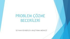 PROBLEM ZME BECERLER SEYHAN REHBERLK ARATIRMA MERKEZ Hayatn
