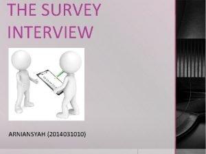 THE SURVEY INTERVIEW ARNIANSYAH 2014031010 Determining Purpose Beberapa