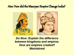 Aim How did the Mauryan Empire Change India
