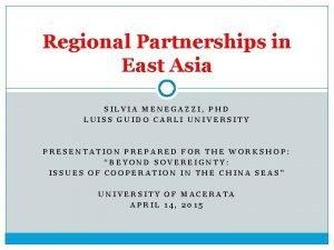 Regional Partnerships in East Asia SILVIA MENEGAZZI PHD