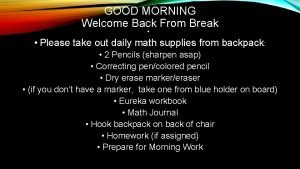GOOD MORNING Welcome Back From Break Please take