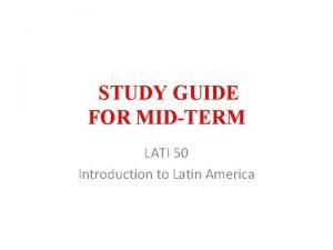 STUDY GUIDE FOR MIDTERM LATI 50 Introduction to