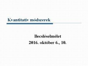 Kvantitatv mdszerek Becslselmlet 2016 oktber 6 10 A