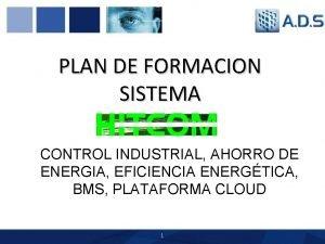 PLAN DE FORMACION SISTEMA CONTROL INDUSTRIAL AHORRO DE