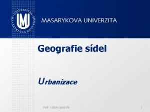 Geografie sdel Urbanizace Ped F katedra geografie 1