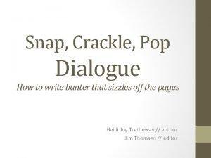 Snap Crackle Pop Dialogue How to write banter
