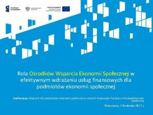 Rola Orodkw Wsparcia Ekonomii Spoecznej w efektywnym wdraaniu