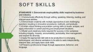 SOFT SKILLS STANDARDS 1 Demonstrate employability skills required