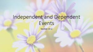 Independent and Dependent Events Section 10 2 Bellwork