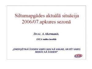 Siltumapgdes aktul situcija 200607 apkures sezon Dr sc