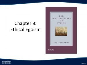 Chapter 8 Ethical Egoism 2021 Ethical Egoism Ethical
