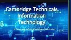 Cambridge Technicals Information Technology St Thomas More Catholic