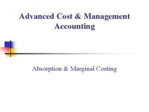 Advanced Cost Management Accounting Absorption Marginal Costing Cost