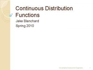 Continuous Distribution Functions Jake Blanchard Spring 2010 Uncertainty