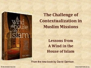 The Challenge of Contextualization in Muslim Missions Lessons