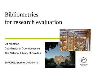 Bibliometrics for research evaluation Ulf Kronman Coordinator of