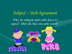 Subject Verb Agreement Why do subjects and verbs