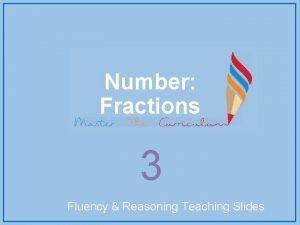 Number Fractions 3 Fluency Reasoning Teaching Slides Unit