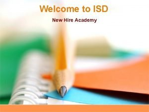 Welcome to ISD New Hire Academy ISD Mission