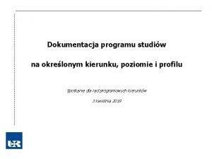 Dokumentacja programu studiw na okrelonym kierunku poziomie i