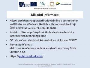 Zkladn informace Nzev projektu Podpora prodovdnho a technickho