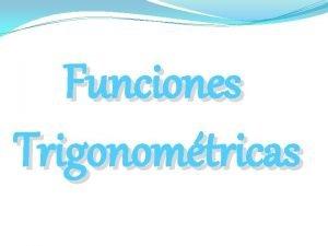 Funciones Trigonomtricas Definicin Es una rama de las
