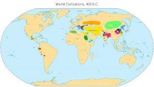 World Civilizations 400 B C World Civilizations 300