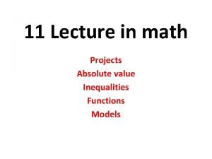 11 Lecture in math Projects Absolute value Inequalities
