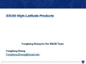 Yongliang Zhang for the SSUSI Team Yongliang Zhang