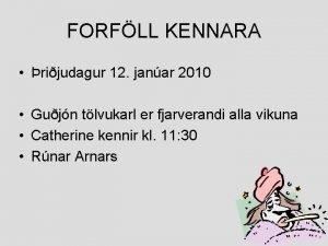 FORFLL KENNARA rijudagur 12 janar 2010 Gujn tlvukarl