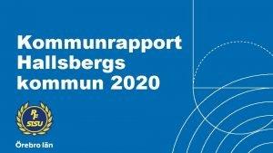 Kommunrapport Hallsbergs kommun 2020 STRATEGI 2025 Om rapporten