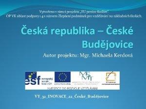 esk republika esk Budjovice Autor projektu Mgr Michaela