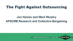 The Fight Against Outsourcing Jon Haines and Mark