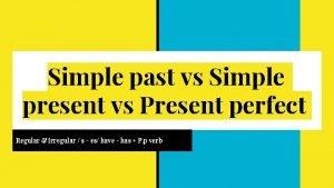 Simple past vs Simple present vs Present perfect