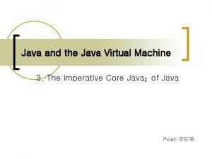 Java and the Java Virtual Machine 3 The