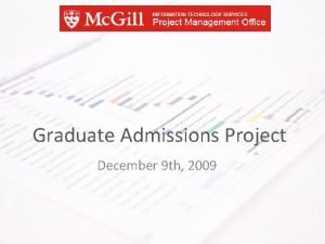 Graduate Admissions Project December 9 th 2009 Goals