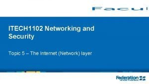ITECH 1102 Networking and Security Topic 5 The