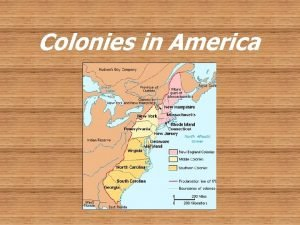 Colonies in America New England Colonies o Massachusetts