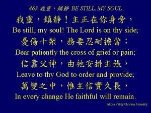 463 BE STILL MY SOUL Be still my