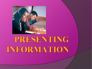 PRESENTING INFORMATION Learning Outcomes Present your written assignment