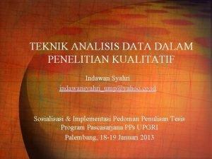 TEKNIK ANALISIS DATA DALAM PENELITIAN KUALITATIF Indawan Syahri